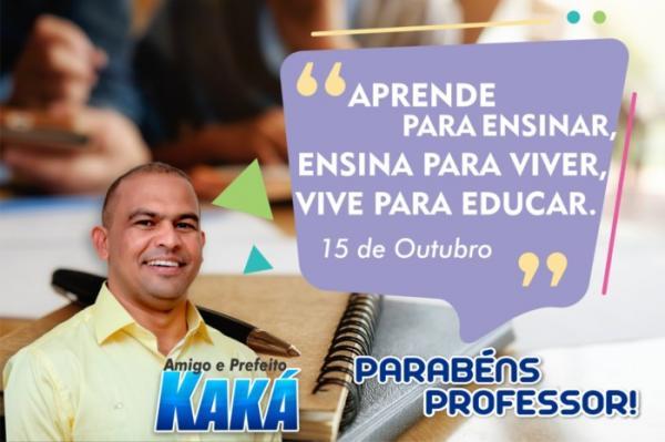 Dia do Professor! Homenagem do prefeito Kaká