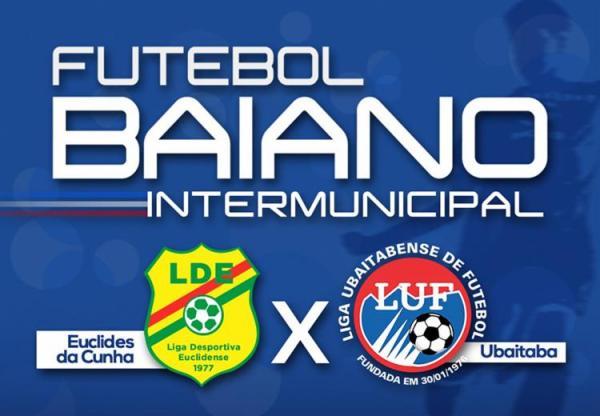 Ubaitaba e Euclides da Cunha disputam vaga na semifinal do Campeonato Intermunicipal 2018