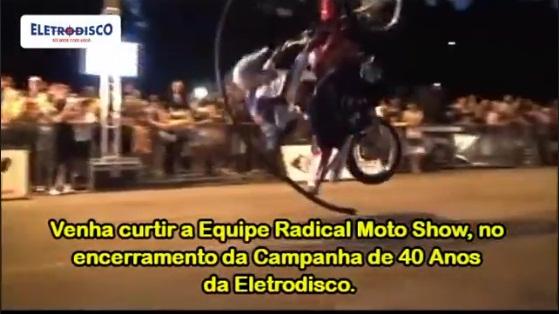 Equipe Radical Moto Show no encerramento da Campanha de 40 anos da Eletrodisco