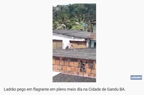 Ladrão pego em flagrante em pleno meio dia na Cidade de Gandu; comunidade e a Polícia conseguiu prender o Meliante